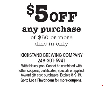 $5 OFF any purchase of $50 or more dine in only. With this coupon. Cannot be combined with other coupons, certificates, specials or applied toward gift card purchases. Expires 8-9-19. Go to LocalFlavor.com for more coupons.