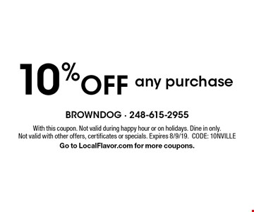 10% off any purchase. With this coupon. Not valid during happy hour or on holidays. Dine in only. Not valid with other offers, certificates or specials. Expires 8/9/19. CODE: 10NVILLE Go to LocalFlavor.com for more coupons.