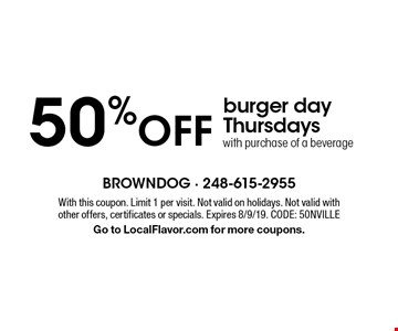 50% off burger day Thursdays with purchase of a beverage. With this coupon. Limit 1 per visit. Not valid on holidays. Not valid with other offers, certificates or specials. Expires 8/9/19. CODE: 50NVILLE Go to LocalFlavor.com for more coupons.