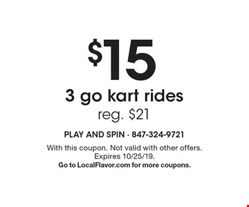 $15 3 go kart rides. Reg. $21. With this coupon. Not valid with other offers.Expires 10/25/19. Go to LocalFlavor.com for more coupons.