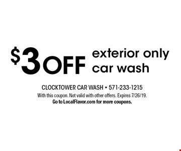 $3 OFF exterior only car wash . With this coupon. Not valid with other offers. Expires 7/26/19. Go to LocalFlavor.com for more coupons.