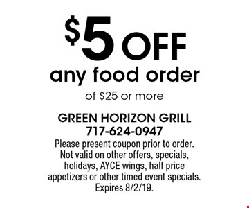 $5 off any food order of $25 or more. Please present coupon prior to order. Not valid on other offers, specials, holidays, AYCE wings, half price appetizers or other timed event specials. Expires 8/2/19.
