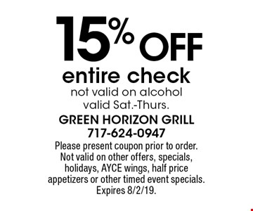 15% off entire check. Not valid on alcohol. Valid Sat.-Thurs. Please present coupon prior to order. Not valid on other offers, specials, holidays, AYCE wings, half price appetizers or other timed event specials. Expires 8/2/19.