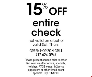 15% OFF entire check, not valid on alcohol valid Sat.-Thurs.. Please present coupon prior to order. Not valid on other offers, specials, holidays, AYCE wings, 1/2 price appetizers or other timed event specials. Exp. 11/8/19.