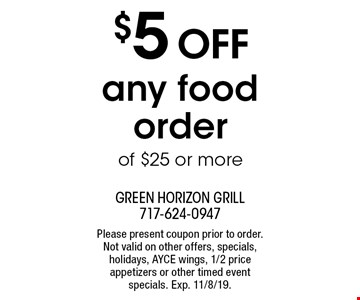 $5 OFF any food order of $25 or more. Please present coupon prior to order. Not valid on other offers, specials, holidays, AYCE wings, 1/2 price appetizers or other timed event specials. Exp. 11/8/19.