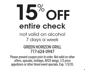 15% off entire check. Not valid on alcohol. 7 days a week. Please present coupon prior to order. Not valid on other offers, specials, holidays, AYCE wings, 1/2 price appetizers or other timed event specials. Exp. 1/3/20.