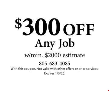 $300 off Any Job w/min. $2000 estimate. With this coupon. Not valid with other offers or prior services. Expires 1/3/20.