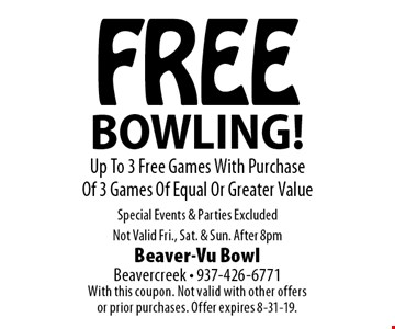 FREE BOWLING! Up To 3 Free Games With Purchase  Of 3 Games Of Equal Or Greater Value Special Events & Parties Excluded Not Valid Fri., Sat. & Sun. After 8pm. With this coupon. Not valid with other offers or prior purchases. Offer expires 8-31-19.