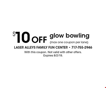 $10 Off glow bowling (max one coupon per lane). With this coupon. Not valid with other offers. Expires 8/2/19.