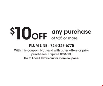 $10 Off any purchase of $25 or more. With this coupon. Not valid with other offers or prior purchases. Expires 8/31/19. Go to LocalFlavor.com for more coupons.