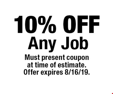 10% OFF Any Job. Must present coupon at time of estimate. Offer expires 8/16/19.