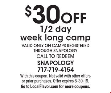 $30 off 1/2 day week long camp valid only on camps registered through snapology. Call to redeem. With this coupon. Not valid with other offers or prior purchases. Offer expires 8-30-19. Go to LocalFlavor.com for more coupons.
