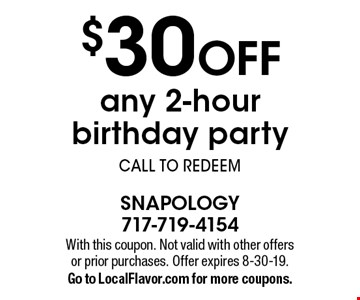 $30 off any 2-hour birthday party. Call to redeem. With this coupon. Not valid with other offers or prior purchases. Offer expires 8-30-19. Go to LocalFlavor.com for more coupons.