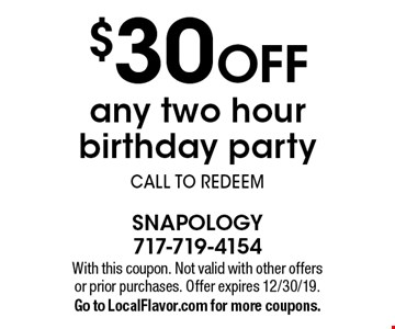 $30 off any two hour birthday party call to redeem. With this coupon. Not valid with other offers or prior purchases. Offer expires 12/30/19. Go to LocalFlavor.com for more coupons.