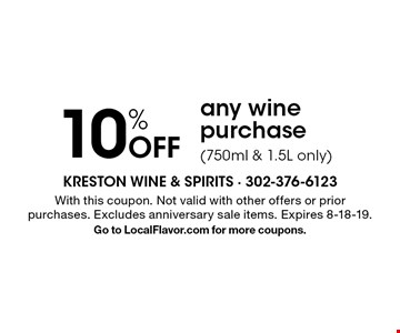 10% Off any wine purchase (750ml & 1.5L only). With this coupon. Not valid with other offers or prior purchases. Excludes anniversary sale items. Expires 8-18-19.Go to LocalFlavor.com for more coupons.