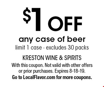 $1 OFF any case of beer. Limit 1 case - excludes 30 packs. With this coupon. Not valid with other offers or prior purchases. Expires 8-18-19.Go to LocalFlavor.com for more coupons.