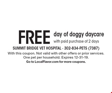 Free day of doggy daycare with paid purchase of 2 days. With this coupon. Not valid with other offers or prior services. One pet per household. Expires 12-31-19. Go to LocalFlavor.com for more coupons.