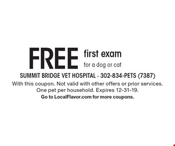 Free first exam for a dog or cat. With this coupon. Not valid with other offers or prior services. One pet per household. Expires 12-31-19. Go to LocalFlavor.com for more coupons.