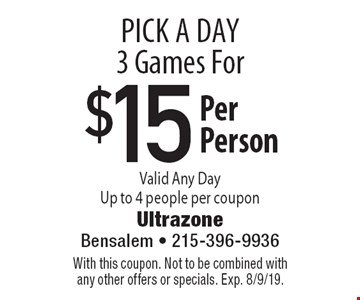 Pick A Day. 3 Games For $15 Per Person. Valid Any Day Up to 4 people per coupon. With this coupon. Not to be combined with any other offers or specials. Exp. 8/9/19.