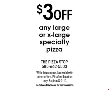 $3 OFF any large or x-large specialty pizza. With this coupon. Not valid with other offers. Pittsford location only. Expires 8-2-19. Go to LocalFlavor.com for more coupons.