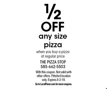 1/2 OFF any size pizza when you buy a pizza at regular price. With this coupon. Not valid with other offers. Pittsford location only. Expires 8-2-19. Go to LocalFlavor.com for more coupons.