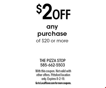 $2 OFF any purchase of $20 or more. With this coupon. Not valid with other offers. Pittsford location only. Expires 8-2-19. Go to LocalFlavor.com for more coupons.