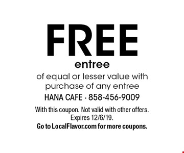 FREE entree of equal or lesser value with purchase of any entree. With this coupon. Not valid with other offers.Expires 12/6/19. Go to LocalFlavor.com for more coupons.