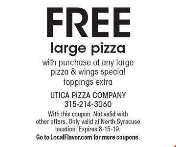 FREE large pizza with purchase of any large pizza & wings special toppings extra. With this coupon. Not valid with other offers. Only valid at North Syracuse location. Expires 8-15-19.Go to LocalFlavor.com for more coupons.