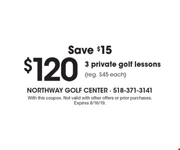 Save $15 $120 3 private golf lessons (reg. $45 each). With this coupon. Not valid with other offers or prior purchases. Expires 8/16/19.