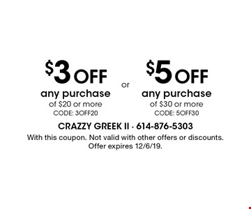 $3 off any purchase of $20 or moreCODE: 3OFF20. $5 off any purchase of $30 or moreCODE: 5OFF30. . With this coupon. Not valid with other offers or discounts. Offer expires 12/6/19.