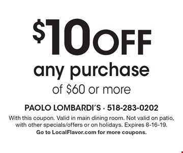 $10 Off any purchase of $60 or more. With this coupon. Valid in main dining room. Not valid on patio, with other specials/offers or on holidays. Expires 8-16-19.Go to LocalFlavor.com for more coupons.
