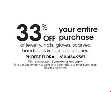 33% OFF your entire purchase of jewelry, hats, gloves, scarves, handbags & hair accessories. With this coupon. Some exclusions apply. One per customer. Not valid with other offers or prior purchases. Expires 12-14-19.