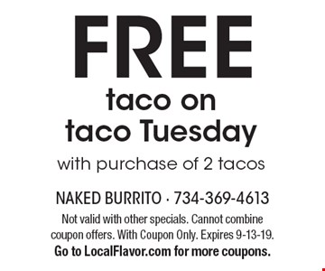 FREE taco on taco Tuesday with purchase of 2 tacos. Not valid with other specials. Cannot combine coupon offers. With Coupon Only. Expires 9-13-19. Go to LocalFlavor.com for more coupons.