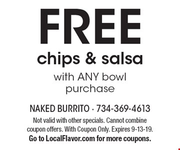 FREE chips & salsa with ANY bowl purchase. Not valid with other specials. Cannot combine coupon offers. With Coupon Only. Expires 9-13-19. Go to LocalFlavor.com for more coupons.