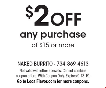 $2 OFF any purchase of $15 or more. Not valid with other specials. Cannot combine coupon offers. With Coupon Only. Expires 9-13-19. Go to LocalFlavor.com for more coupons.