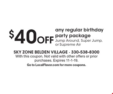 $40 Off any regular birthday party package Jump Around, Super Jump, or Supreme Air. With this coupon. Not valid with other offers or prior purchases. Expires 11-1-19. Go to LocalFlavor.com for more coupons.