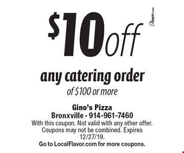 $10 off any catering order of $100 or more. With this coupon. Not valid with any other offer. Coupons may not be combined. Expires 12/27/19. Go to LocalFlavor.com for more coupons.