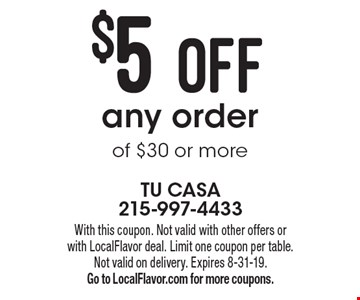 $5 OFF any order of $30 or more. With this coupon. Not valid with other offers or with LocalFlavor deal. Limit one coupon per table. Not valid on delivery. Expires 8-31-19. Go to LocalFlavor.com for more coupons.