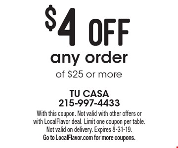 $4 OFF any order of $25 or more. With this coupon. Not valid with other offers or with LocalFlavor deal. Limit one coupon per table. Not valid on delivery. Expires 8-31-19. Go to LocalFlavor.com for more coupons.