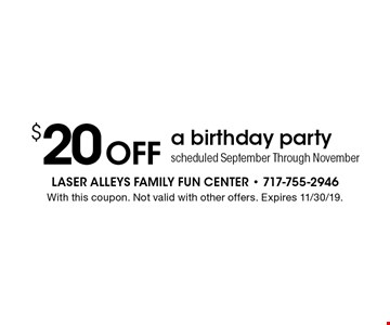 $20 Off a birthday party scheduled September Through November. With this coupon. Not valid with other offers. Expires 11/30/19.