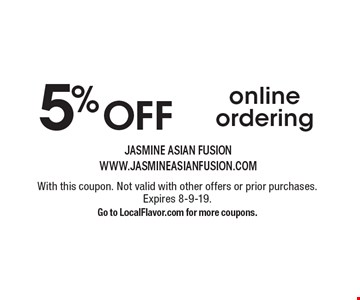 5% OFF online ordering. With this coupon. Not valid with other offers or prior purchases. Expires 8-9-19. Go to LocalFlavor.com for more coupons.
