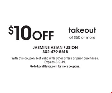$10 OFF takeout of $50 or more. With this coupon. Not valid with other offers or prior purchases. Expires 8-9-19. Go to LocalFlavor.com for more coupons.