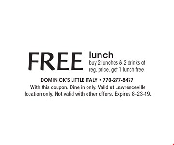 FREE lunch buy 2 lunches & 2 drinks at reg. price, get 1 lunch free. With this coupon. Dine in only. Valid at Lawrenceville location only. Not valid with other offers. Expires 8-23-19.