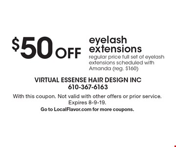 $50 Off eyelash extensions regular price full set of eyelash extensions scheduled with Amanda (reg. $160). With this coupon. Not valid with other offers or prior service. Expires 8-9-19. Go to LocalFlavor.com for more coupons.