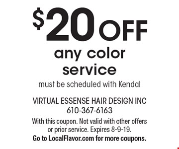 $20 OFF any color service must be scheduled with Kendal. With this coupon. Not valid with other offers or prior service. Expires 8-9-19. Go to LocalFlavor.com for more coupons.
