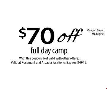 $70 off full day camp. With this coupon. Not valid with other offers. Valid at Rosemont and Arcadia locations. Expires 8/9/19.