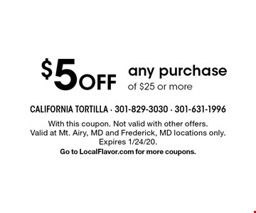 $5 Off any purchase of $25 or more. With this coupon. Not valid with other offers. Valid at Mt. Airy, MD and Frederick, MD locations only. Expires 1/24/20. Go to LocalFlavor.com for more coupons.
