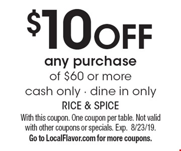 $10 off any purchase of $60 or more cash only - dine in only. With this coupon. One coupon per table. Not valid with other coupons or specials. Exp. 8/23/19. Go to LocalFlavor.com for more coupons.