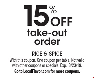 15% off take-out order. With this coupon. One coupon per table. Not valid with other coupons or specials. Exp.8/23/19. Go to LocalFlavor.com for more coupons.