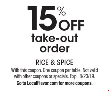15% off take-out order. With this coupon. One coupon per table. Not valid with other coupons or specials. Exp. 8/23/19. Go to LocalFlavor.com for more coupons.